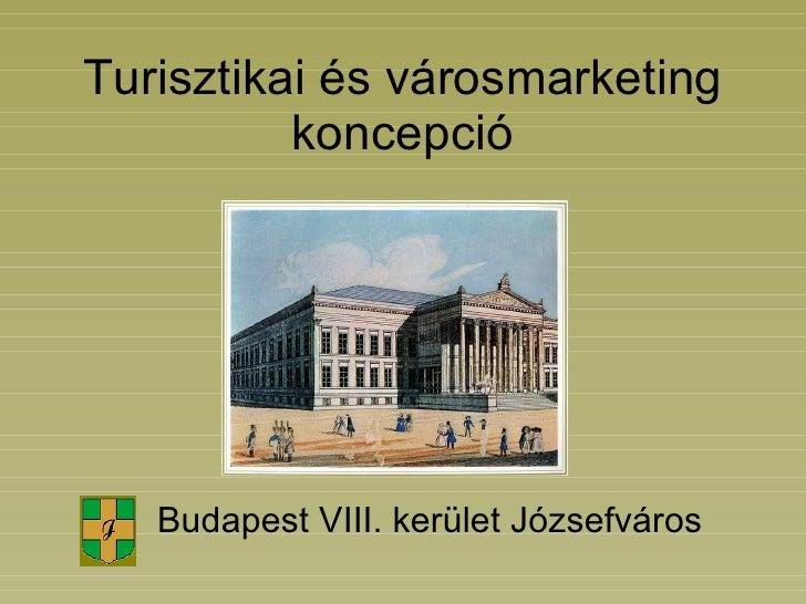 Turisztikai és városmarketing koncepció Budapest VIII. kerület Józsefváros