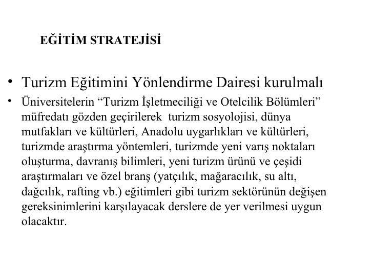 """<ul><li>Turizm Eğitimini Yönlendirme Dairesi kurulmalı </li></ul><ul><li>Üniversitelerin """"Turizm İşletmeciliği ve Otelcili..."""