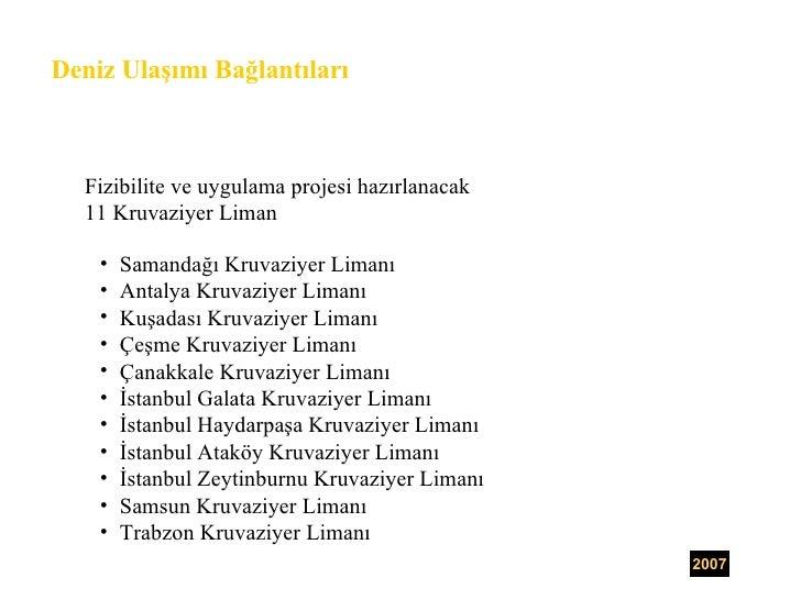 <ul><ul><li>Fizibilite ve uygulama projesi hazırlanacak  </li></ul></ul><ul><ul><li>11 Kruvaziyer Liman </li></ul></ul><ul...