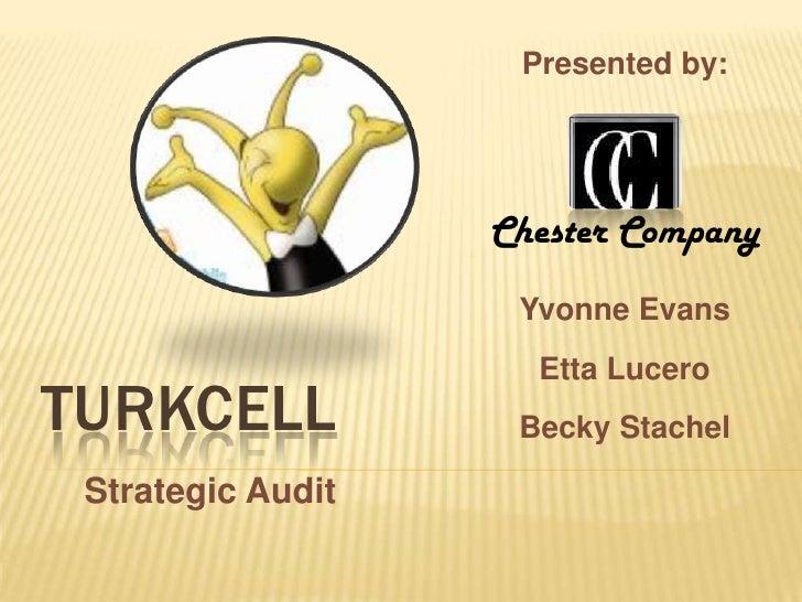 Presented by:<br />Chester Company<br />Yvonne Evans<br />Etta Lucero<br />Becky Stachel<br />TURKCELL<br />Strategic Audi...