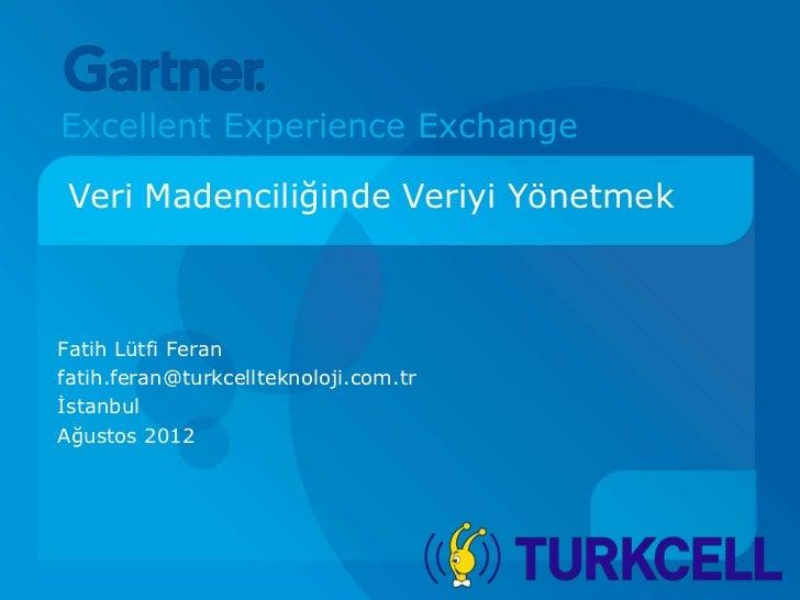 Excellent Experience Exchange Veri Madenciliğinde Veriyi YönetmekFatih Lütfi Feranfatih.feran@turkcellteknoloji.com.trİsta...