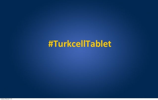 #TurkcellTabletTuesday, February 12, 13