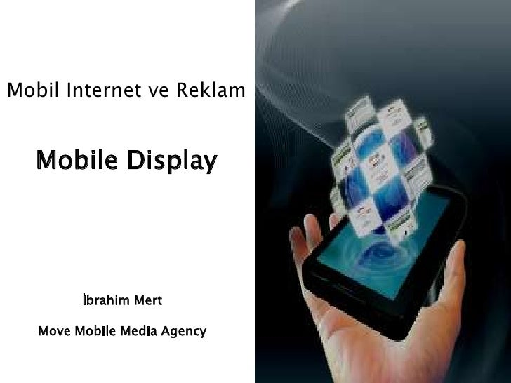 Mobil Internet ve Reklam     Mobile Display              İbrahim Mert     Move Mobile Media Agency