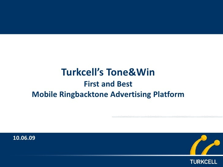 Turkcell's Tone&Win                    First and Best       Mobile Ringbacktone Advertising Platform    10.06.09