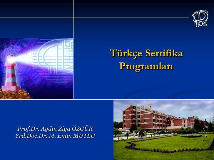Türkçe Sertifika                              Programları Prof.Dr. Aydın Ziya ÖZGÜRYrd.Doç.Dr. M. Emin MUTLU