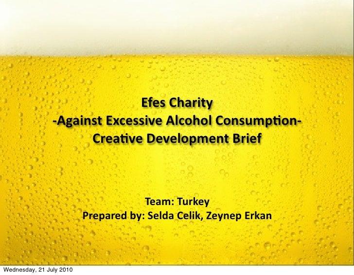 EfesCharity                 ‐AgainstExcessiveAlcoholConsump9on‐                       Crea9veDevelopmentBrief     ...