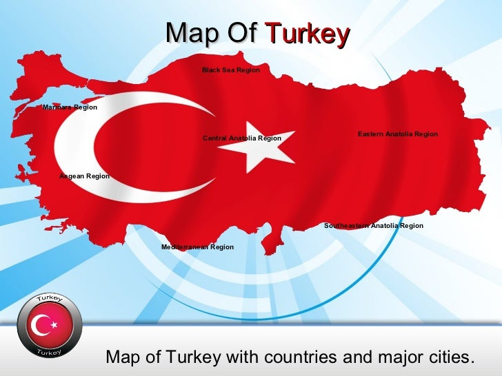 Map Of  Turkey Map of Turkey with countries and major cities. Black Sea Region Central Anatolia Region Eastern Anatolia Re...