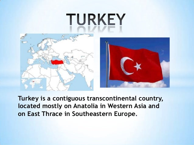 Turkey is a contiguous transcontinental country, located mostly on Anatolia in Western Asia and on East Thrace in Southeas...