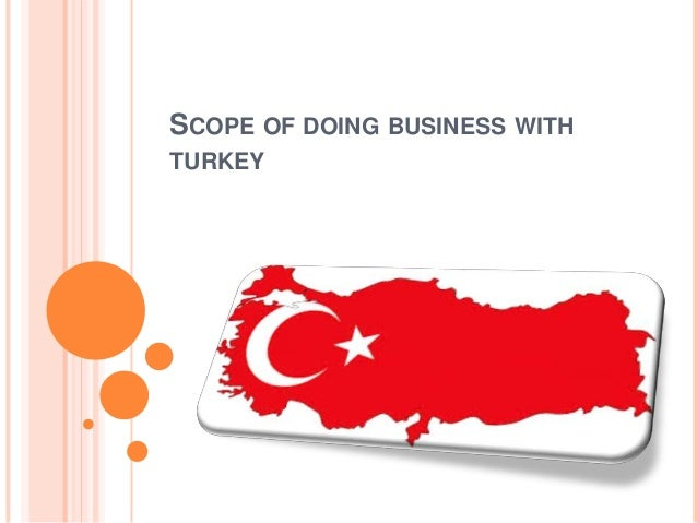 SCOPE OF DOING BUSINESS WITH TURKEY