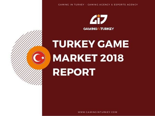 TURKEY GAME MARKET 2018 REPORT W W W . G A M I N G I N T U R K E Y . C O M  G A M I N G I N T U R K E Y - G A M I N G  A...