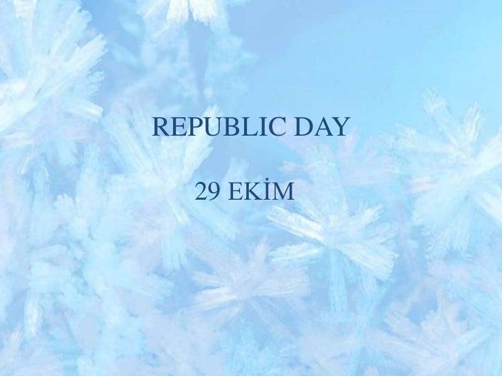 REPUBLIC DAY <br />29 EKİM <br />