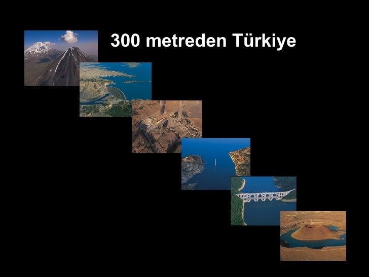 300 metreden Türkiye