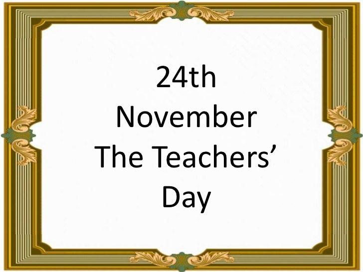 24th November <br />The Teachers' Day<br />