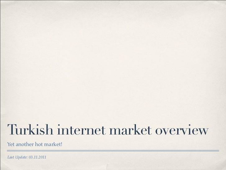 Turkish internet market overviewYet another hot market!Last Update: 03.11.2011