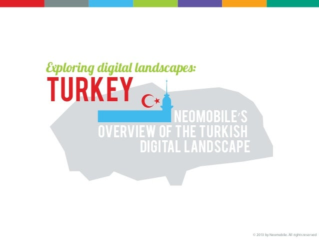 Exploring digital landscapes:Turkey                      Neomobile's          overview of the Turkish                digit...