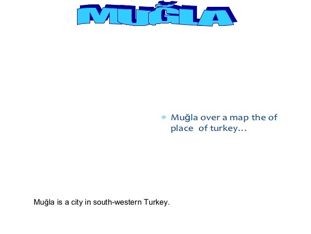 Turkey map                                     ∗ Muğla over a map the of                                       place of tu...