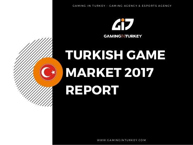 TURKISH GAME MARKET 2017 REPORT W W W . G A M I N G I N T U R K E Y . C O M  G A M I N G I N T U R K E Y - G A M I N G  ...
