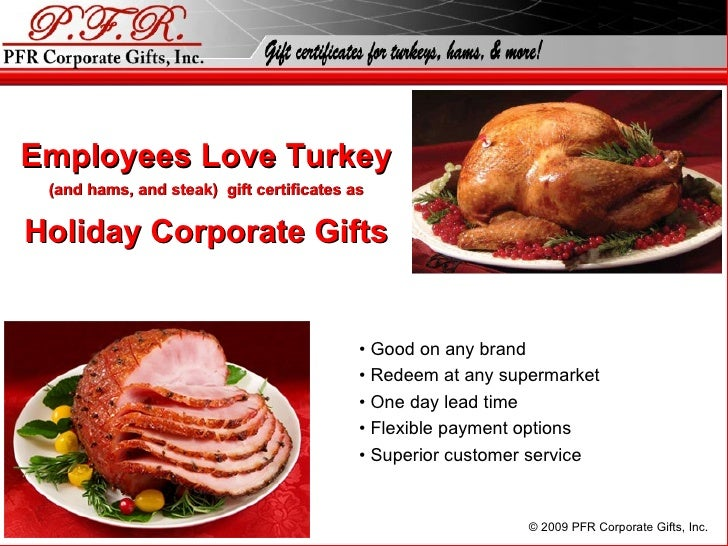 Employees Love Turkey (and hams, and steak)  gift certificates as Holiday Corporate Gifts •  Good on any brand •  Redeem a...
