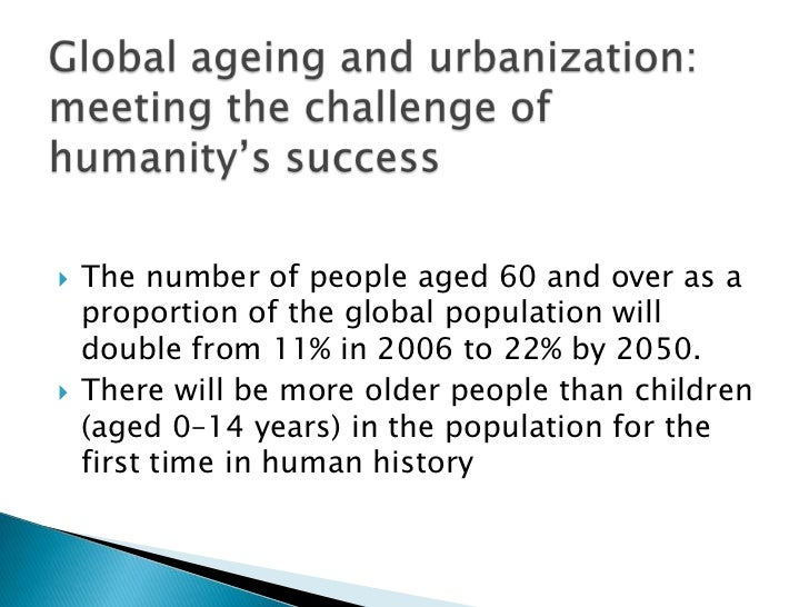 Global ageing and urbanization: meeting the challenge of humanity's success<br />The number of people aged 60 and over as ...