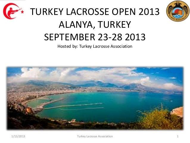 TURKEY LACROSSE OPEN 2013                 ALANYA, TURKEY              SEPTEMBER 23-28 2013                 Hosted by: Turk...