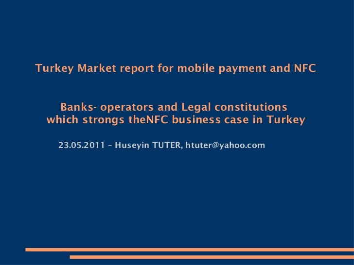 Turkey Market report for mobile payment and NFC Banks- operators and Legal constitutions  which strongs theNFC business ca...