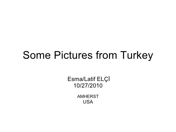 Some Pictures from Turkey Esma/Latif ELÇİ 10/27/2010 AMHERST USA