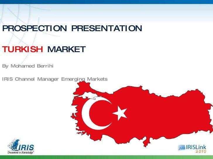 PROSPECTION PRESENTATION TURKISH  MARKET By Mohamed Berrihi IRIS Channel Manager Emerging Markets