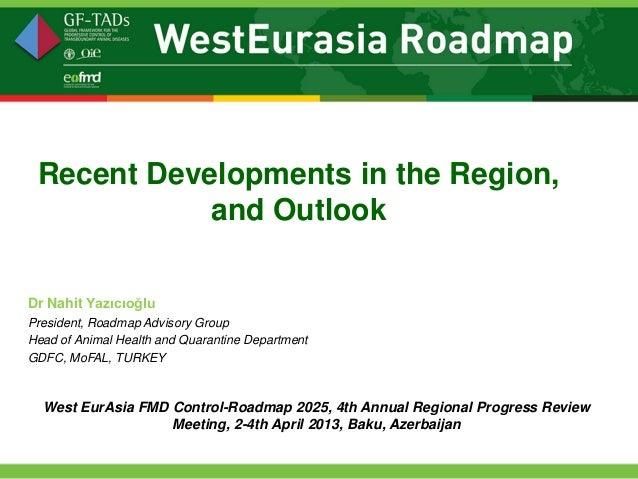 Recent Developments in the Region,            and OutlookDr Nahit YazıcıoğluPresident, Roadmap Advisory GroupHead of Anima...