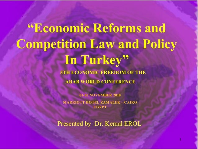"""Economic Reforms and Competition Law and Policy In Turkey"" Presented by :Dr. Kemal EROL 01-02 NOVEMBER 2010 MARRIOTT HOTE..."