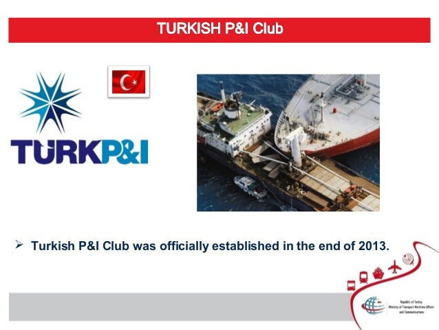  Turkish P&I Club was officially established in the end of 2013.