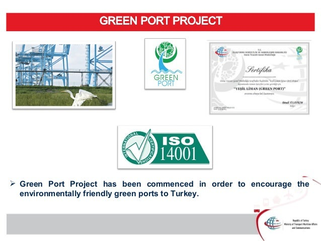  Green Port Project has been commenced in order to encourage the environmentally friendly green ports to Turkey.