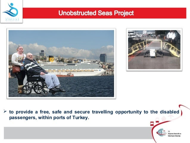  to provide a free, safe and secure travelling opportunity to the disabled passengers, within ports of Turkey.