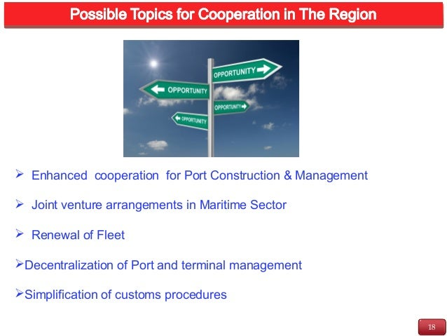 18 INTRODUCTION  Enhanced cooperation for Port Construction & Management  Joint venture arrangements in Maritime Sector ...