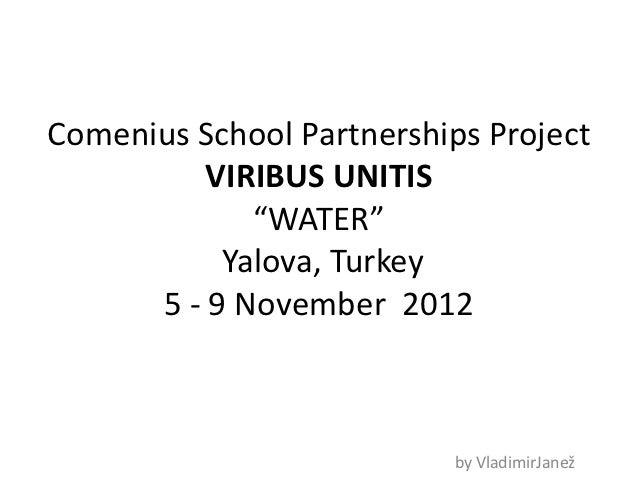 "Comenius School Partnerships Project          VIRIBUS UNITIS             ""WATER""           Yalova, Turkey      5 - 9 Novem..."