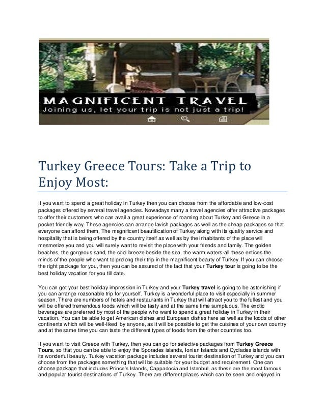 Turkey Greece Tours: Take a Trip toEnjoy Most:If you want to spend a great holiday in Turkey then you can choose from the ...