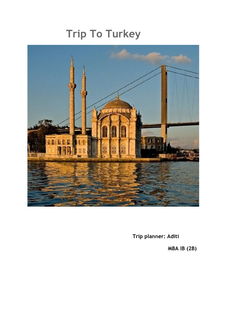 Trip To Turkey                 Trip planner: Aditi                            MBA IB (2B)