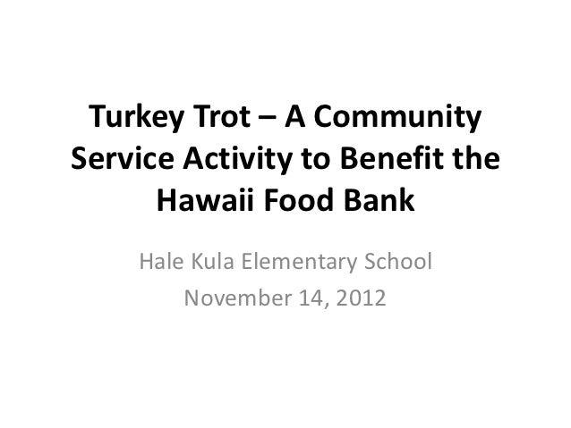 Turkey Trot – A CommunityService Activity to Benefit the      Hawaii Food Bank    Hale Kula Elementary School        Novem...