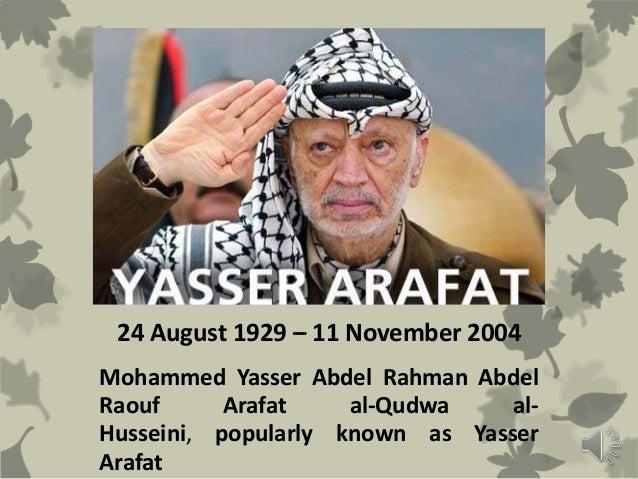 24 August 1929 – 11 November 2004Mohammed Yasser Abdel Rahman AbdelRaouf Arafat al-Qudwa al-Husseini, popularly known as Y...
