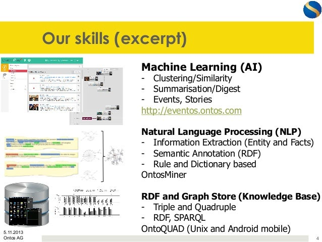 Our skills (excerpt) Machine Learning (AI) - Clustering/Similarity - Summarisation/Digest - Events, Stories http://even...