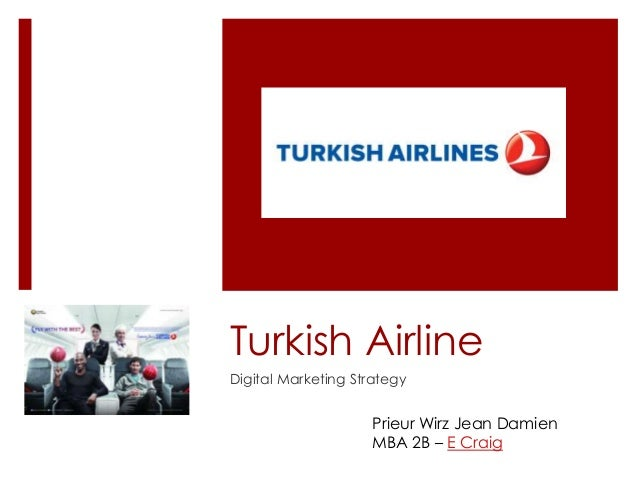 Turkish Airline Digital Marketing Strategy Prieur Wirz Jean Damien MBA 2B – E Craig
