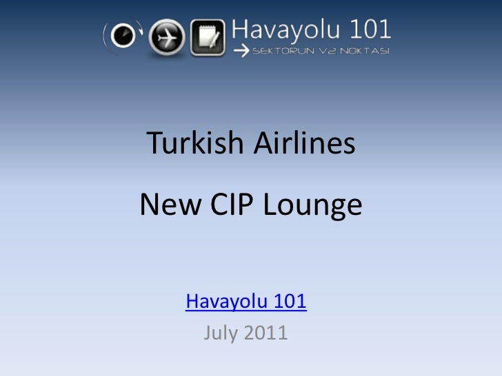 Turkish AirlinesNew CIP Lounge<br />Havayolu 101<br />July 2011<br />