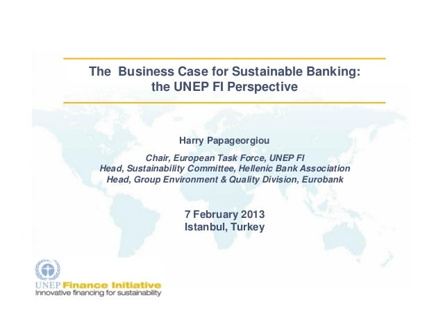 The Business Case for Sustainable Banking:         the UNEP FI Perspective                   Harry Papageorgiou           ...