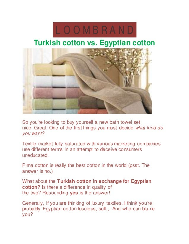 Turkish cotton vs. Egyptian cotton So you're looking to buy yourself a new bath towel set nice. Great! One of the first th...