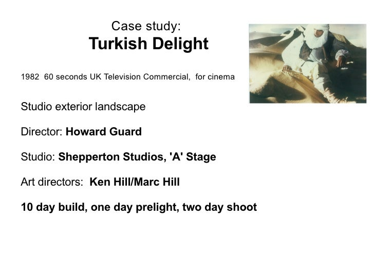 Case study:   Turkish Delight   1982  60 seconds UK Television Commercial,  for cinema Studio exterior landscape  Director...
