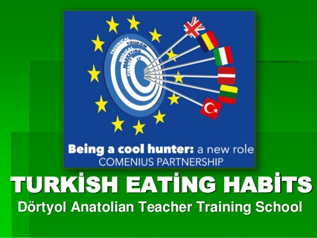 TURKİSH EATİNG HABİTSDörtyol Anatolian Teacher Training School