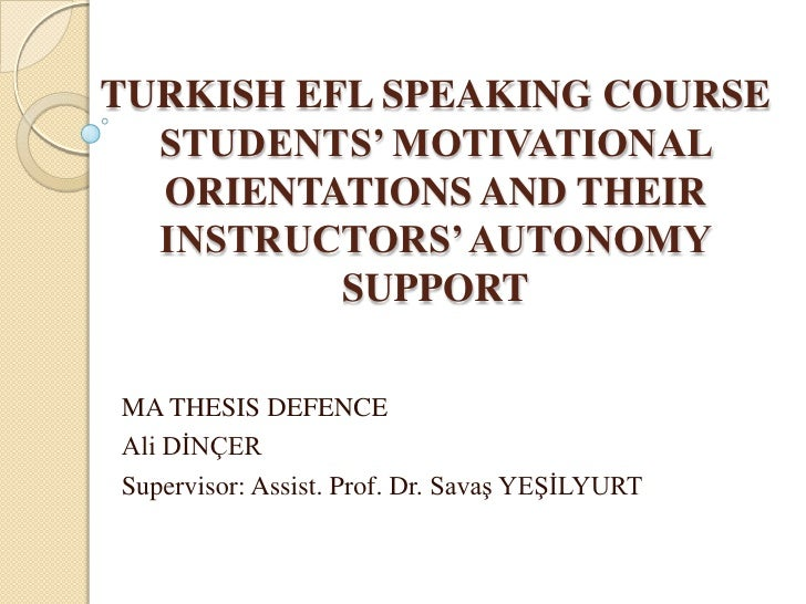 TURKISH EFL SPEAKING COURSE  STUDENTS' MOTIVATIONAL  ORIENTATIONS AND THEIR  INSTRUCTORS' AUTONOMY          SUPPORTMA THES...