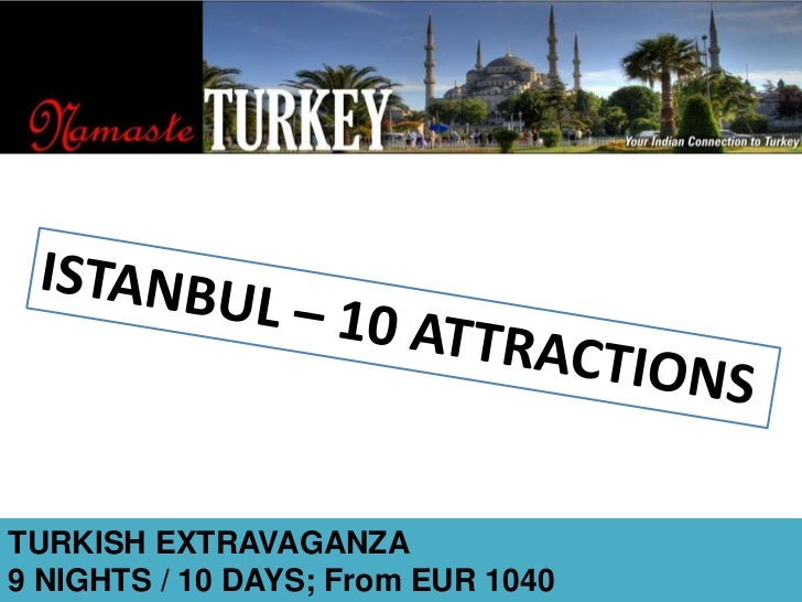 ISTANBUL – 10 ATTRACTIONS<br />TURKISH EXTRAVAGANZA<br />9 NIGHTS / 10 DAYS; From EUR 1040<br />