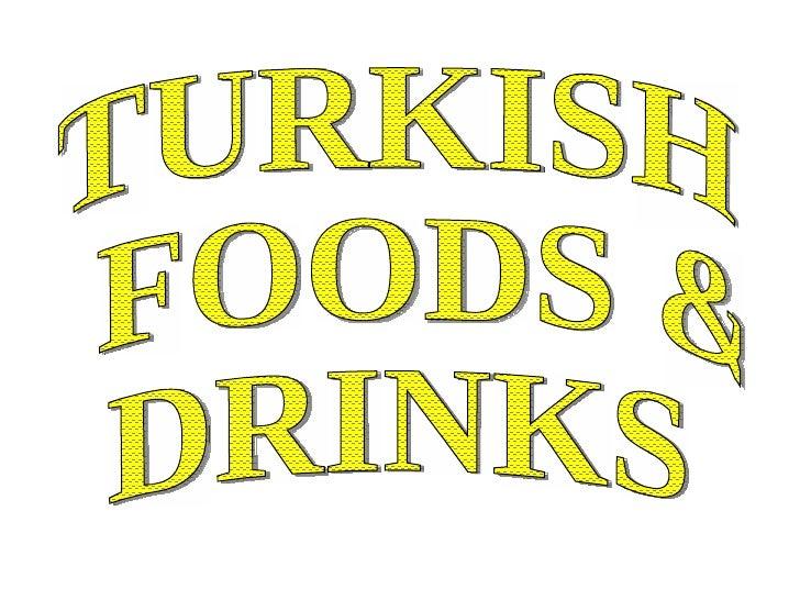 TURKISH FOODS &  DRINKS