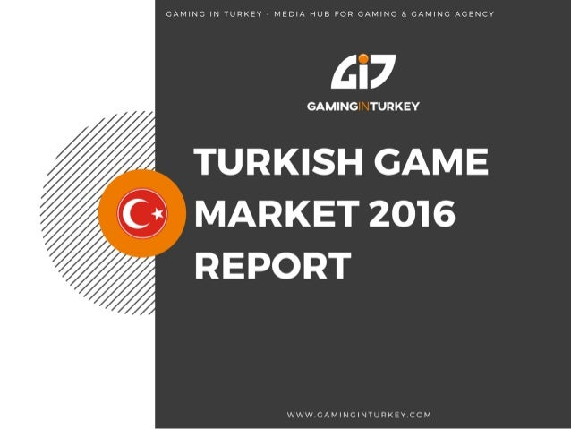 • Gaming in Turkey Market Research 2015 & 2016 • Newzoo 2015 & 2016 Turkey Game Market Research • Statista 2015 & 2016 Tur...