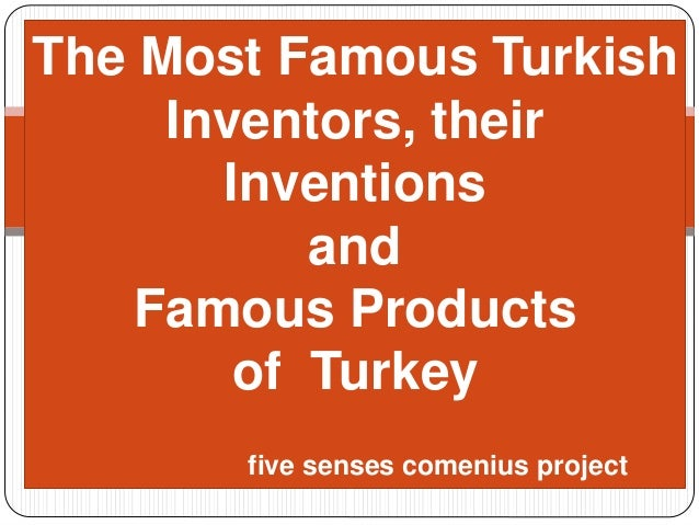 The Most Famous Turkish  Inventors, their  Inventions  and  Famous Products  of Turkey  five senses comenius project